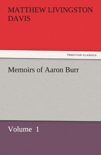 Memoirs of Aaron Burr: Volume  1 (TREDITION CLASSICS)