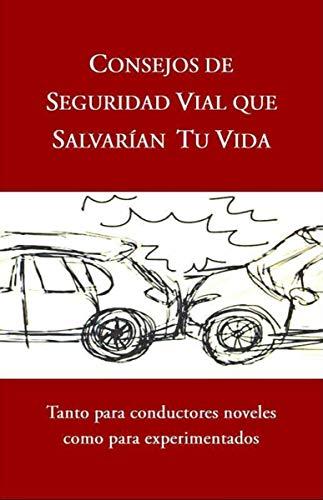CONSEJOS DE SEGURIDAD VIAL QUE SALVARÍAN TU VIDA: Tanto para conductores noveles como para experimentados por Francisco José Sánchez Contreras