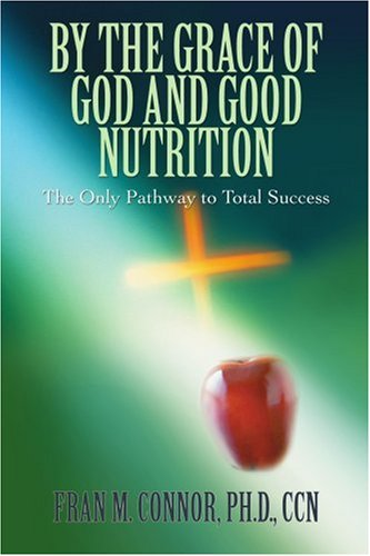 By the Grace of God and Good Nutrition: The Only Pathway to Total Success