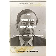 The Curious Humanist: Siegfried Kracauer in America (English Edition)