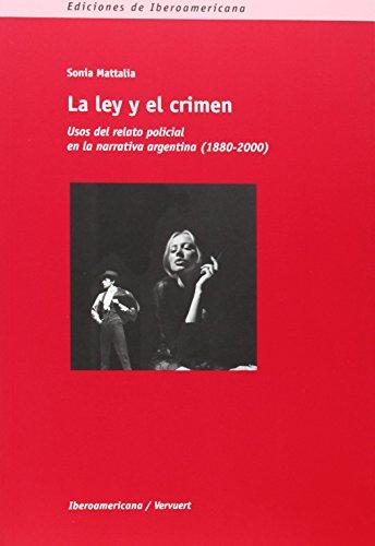 La ley y el crimen : usos del relato policial en la narrativa argentina (1880-2000)