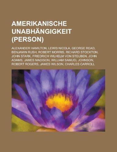 Amerikanische Unabhngigkeit (Person): Alexander Hamilton, Lewis Nicola, George Read, Benjamin Rush, Robert Morris, Richard Stockton