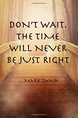 DON'T WAIT. THE TIME WILL NEVER BE JUST RIGHT ...Mark Twain: Inspirational Composition Notebook - College Ruled - Wooden Foot Bridge -
