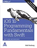 iOS 10 Programming Fundamentals with Swift: Swift, Xcode