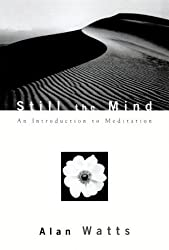 Still the Mind: An Introduction to Meditation by Alan W. Watts (2000-05-02)