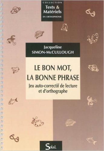 Le bon mot, la bonne phrase : Jeu auto-correctif de lecture et d'orthographe : du CE1 au CM2 de Jacqueline Simon-McCullough ( 28 septembre 2011 )