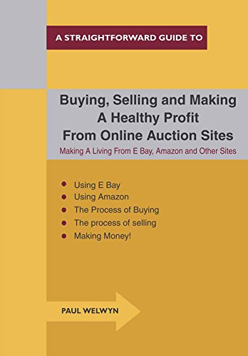 Buying, Selling and Making a Healthy Profit from Online Trading Sites: Making a Living from E Bay, Amazon and Other Sites (Straightforward Guides) (English Edition)