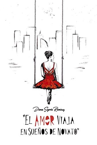El amor viaja en sueños de novato por Diana Segovia Ramírez