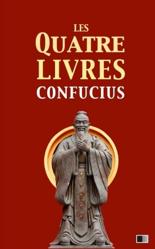 Les quatre livres: La grande étude, l'invariable milieu, les entretiens de Confucius, les oeuvres de Meng Tzeu par Confucius