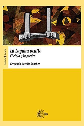 La Laguna Oculta. El Cielo Y La Piedra (Territorio Canario) por Fernando Herráiz Sánchez