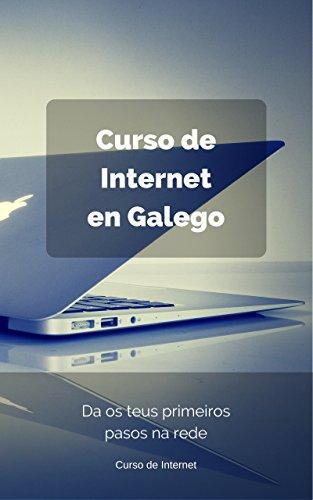 Curso de iniciación a internet en Galego: Da os teus primeiros pasos na rede (Galician Edition) por Curso de Internet