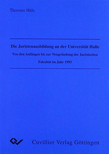 Die Juristenausbildung an der Universität Halle Von den Anfängen bis zur Neugründung der Juristischen Fakultät im Jahr 1993.