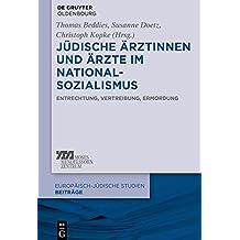 Judische Arztinnen Und Arzte Im Nationalsozialismus: Entrechtung, Vertreibung, Ermordung (Europaisch-Judische Studien Beitrage)