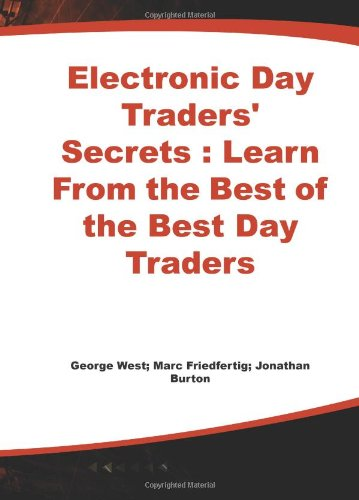 Electronic Day Traders' Secrets: Learn From the Best of the Best DayTraders