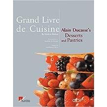 Grand Livre De Cuisine: Alain Ducasses's Desserts and Pastries