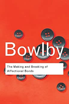 The Making and Breaking of Affectional Bonds: Volume 60 (Routledge Classics) by [Bowlby, John]