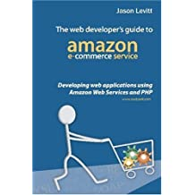 The Web Developer's Guide To Amazon E-Commerce Service: Developing Web Applications Using Amazon Web Services And PHP by Jason Levitt (2005-04-11)