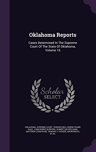 Oklahoma Reports: Cases Determined In The Supreme Court Of The State Of Oklahoma, Volume 16