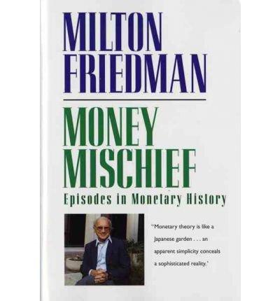 By Friedman, Milton ( Author ) [ Money Mischief: Episodes in Monetary History By Mar-1994 Paperback par Milton Friedman