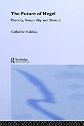 The Future of Hegel: Plasticity, Temporality and Dialectic by Catherine Malabou (2004-08-26)
