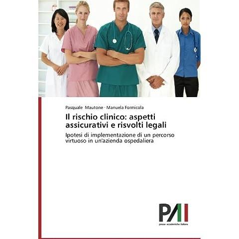Il rischio clinico: aspetti assicurativi e risvolti legali: Ipotesi di implementazione di un percorso virtuoso in un'azienda ospedaliera