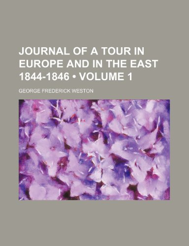Journal of a Tour in Europe and in the East 1844-1846 (Volume 1)