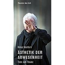 Ästhetik der Abwesenheit: Texte zum Theater (Recherchen, Band 96)