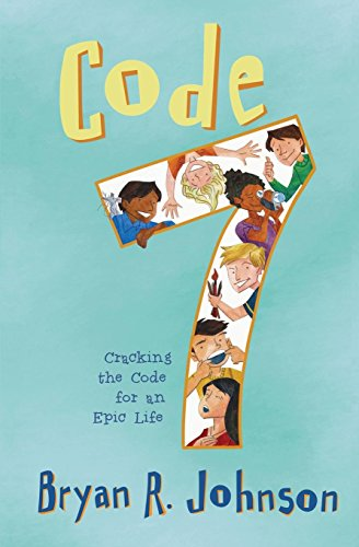 Code 7: Cracking the Code for an Epic Life por Bryan R Johnson
