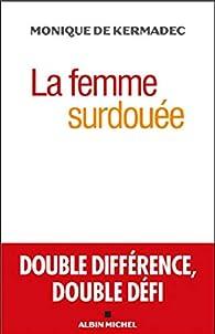 La Femme surdouée: Double différence, double défi par Monique de Kermadec