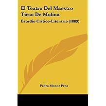 El Teatro del Maestro Tirso de Molina: Estudio Critico-Literario (1889)