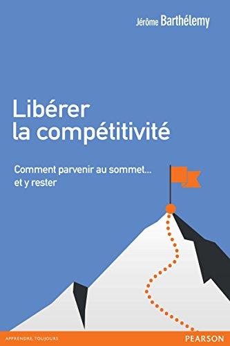 Libérer la compétitivité: Comment parvenir au sommet... et y rester (Village Mondial) par Jérôme Barthélemy