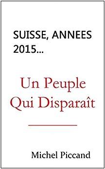 Suisse, Années 2015...  Un Peuple Qui Disparaît par [piccand, michel]