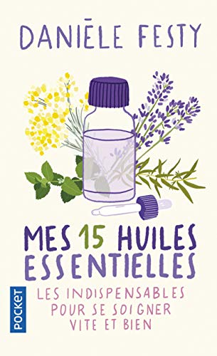 Mes 15 huiles essentielles par Danièle FESTY