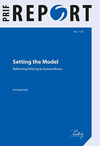 Setting the Model: Reforming Policing in Guinea-Bissau (PRIF Reports) (Polizei-stiftung)