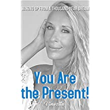 You Are the Present!: Waking Up From a Thousand-Year Dream (English Edition)