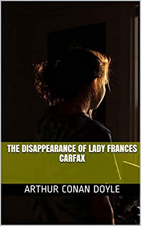 The Disappearance of Lady Frances Carfax eBook: Arthur Conan