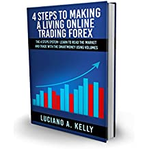 4 Steps To Making A Living Trading Forex: The 4 Steps System- Learn To Read The Market and Trade With The Smart Money Using Volumes (English Edition)