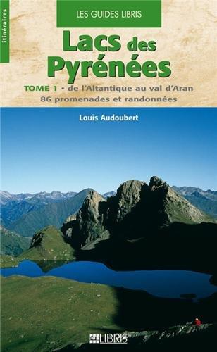Lacs des Pyrénées : Tome 1, De l'Atlantique au val d'Aran, 86 promenades et randonnées par Louis Audoubert