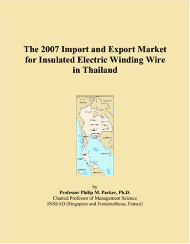 The 2007 Import and Export Market for Insulated Electric Winding Wire in Thailand