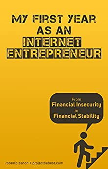 Entrepreneur: My First Year as an Internet Entrepreneur - From Financial Insecurity to Financial Stability by [Zanon, Roberto]