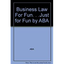 Business Law for Fun ... Just for Fun
