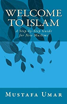 Welcome to Islam: A Step-by-Step Guide for New Muslims by [Umar, Mustafa]
