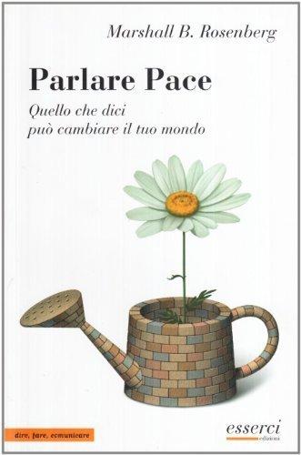 Parlare Pace. Quello che dici pu cambiare il tuo mondo (Dire, fare, comunicare) di Rosenberg Marshall, Bertram (2006) Tapa blanda