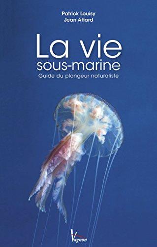 La vie sous-marine : Guide du plongeur naturaliste par Patrick Louisy