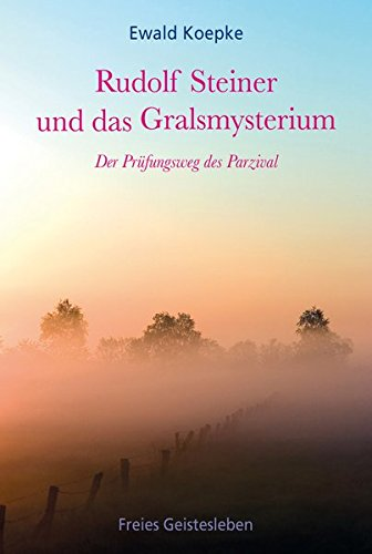 Rudolf Steiner und das Gralsmysterium: Der Prüfungsweg des Parzival