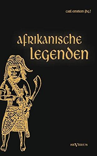 Afrikanische Legenden. Aus Togo, Mkulwe, Dahome, Sagen der Fang, Legenden der Ababua, Boloki, Upoto, Bena-Kanioka, Bakuba, Baluba, Bahololo, Uruwa, Warundi und Ba Ronga