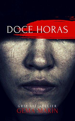 DOCE HORAS: SUSPENSE EN DOSIS: NOVELA POLICIACA Y NEGRA (GRIP LIT SHORT HISTORIES nº 1) por M.Gema Marín