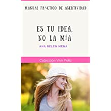 """""""Es tu idea, no la mía"""": Manual práctico de Asertividad (Vivir Feliz nº 4)"""
