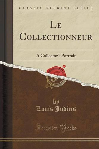 Le Collectionneur: A Collector's Portrait (Classic Reprint)