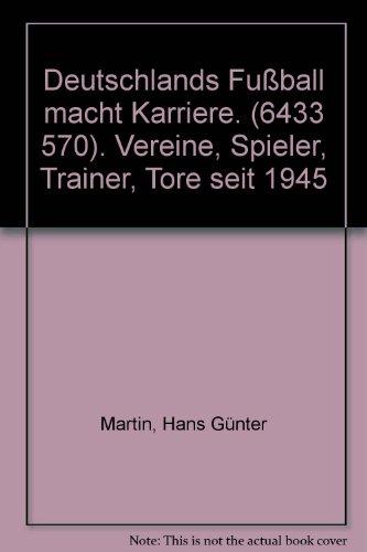 Droste Verlag Deutschlands Fußball macht Karriere. (6433 570). Vereine, Spieler, Trainer, Tore seit 1945